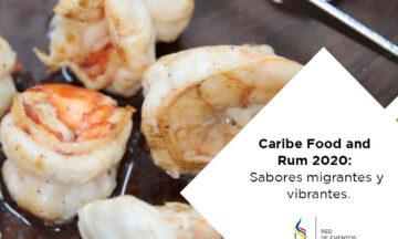 CARIBE FOOD AND RUM 2020: SABORES MIGRANTES Y VIBRANTES